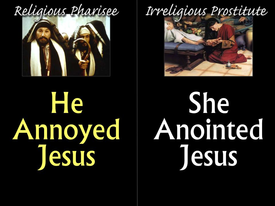 He Annoyed Jesus She Anointed Jesus