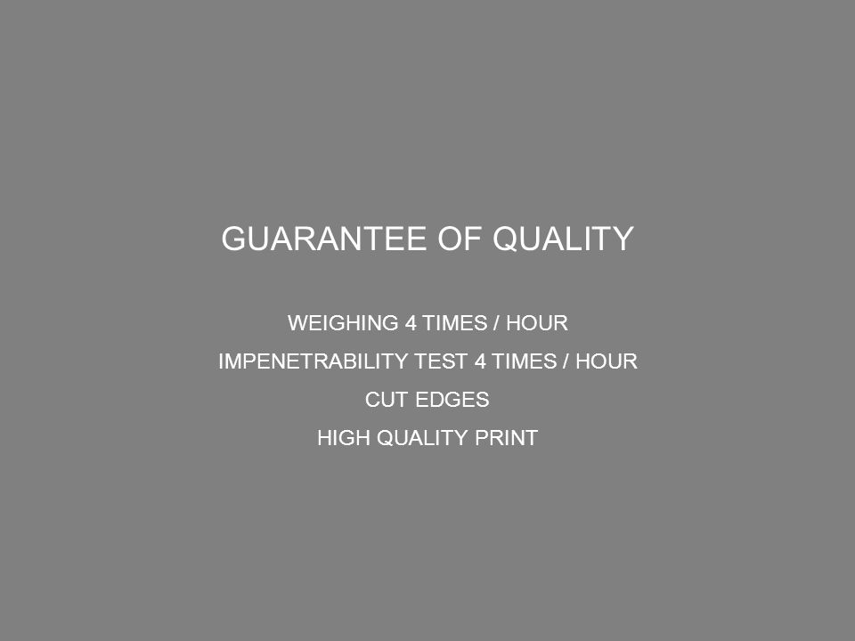 GUARANTEE OF QUALITY WEIGHING 4 TIMES / HOUR IMPENETRABILITY TEST 4 TIMES / HOUR CUT EDGES HIGH QUALITY PRINT