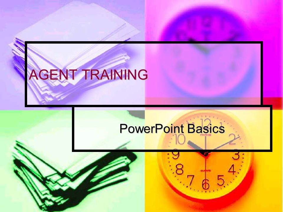 AGENT TRAINING PowerPoint Basics