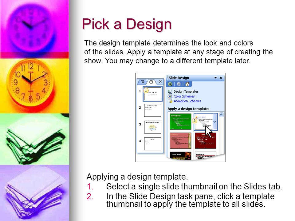 Pick a Design Applying a design template Select a single slide thumbnail on the Slides tab.