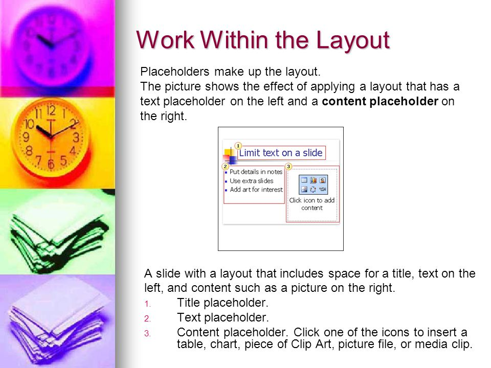 Work Within the Layout A slide with a layout that includes space for a title, text on the left, and content such as a picture on the right. 1. 1. Titl