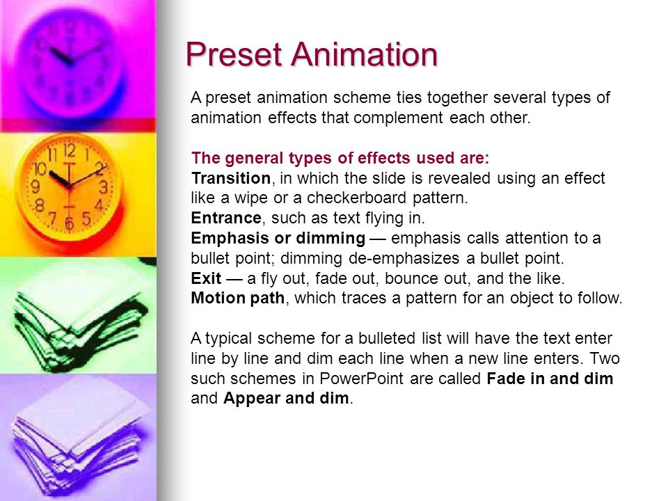Preset Animation A preset animation scheme ties together several types of animation effects that complement each other. The general types of effects u
