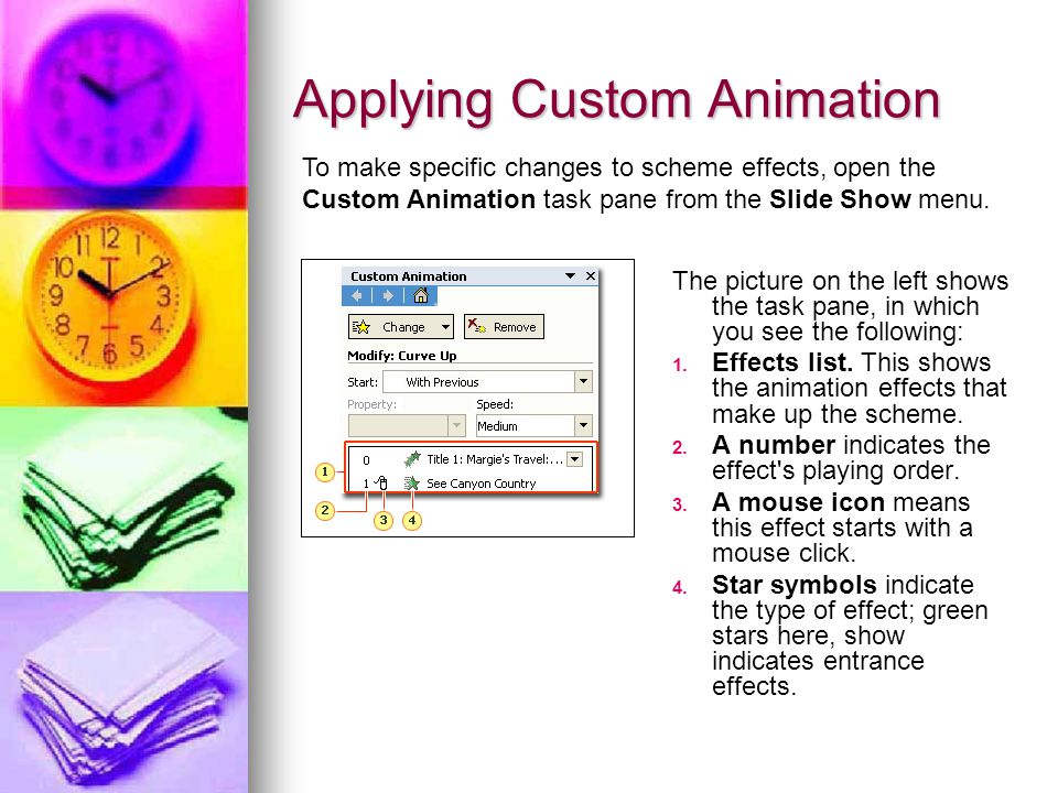 Applying Custom Animation The picture on the left shows the task pane, in which you see the following: 1.