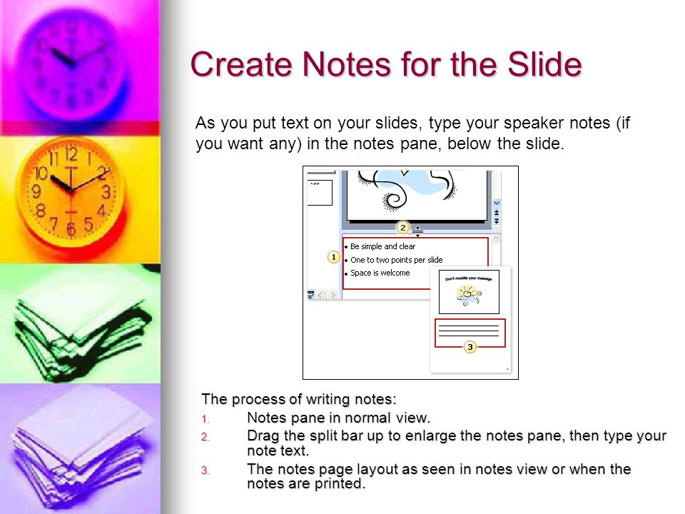 Create Notes for the Slide The process of writing notes: 1. Notes pane in normal view. 2. Drag the split bar up to enlarge the notes pane, then type y