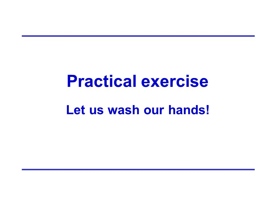 Practical exercise Let us wash our hands!