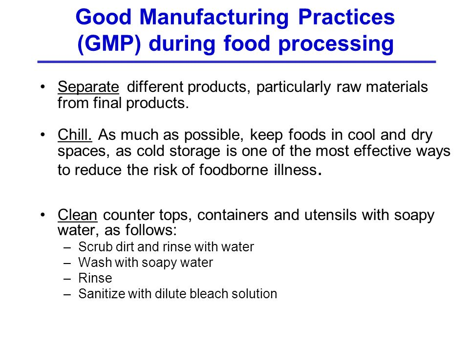Good Manufacturing Practices (GMP) during food processing Separate different products, particularly raw materials from final products. Chill. As much