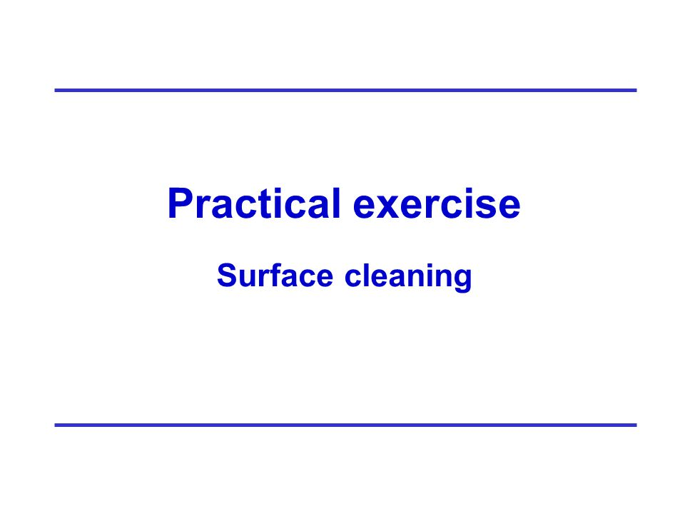 Practical exercise Surface cleaning