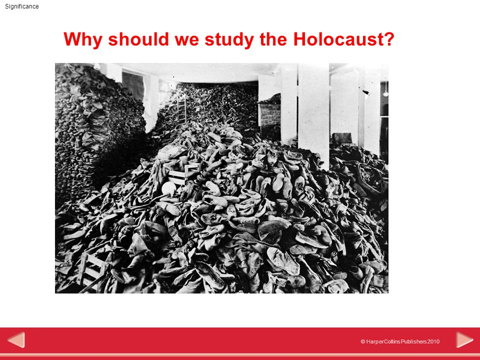 © HarperCollins Publishers 2010 Significance Why should we study the Holocaust