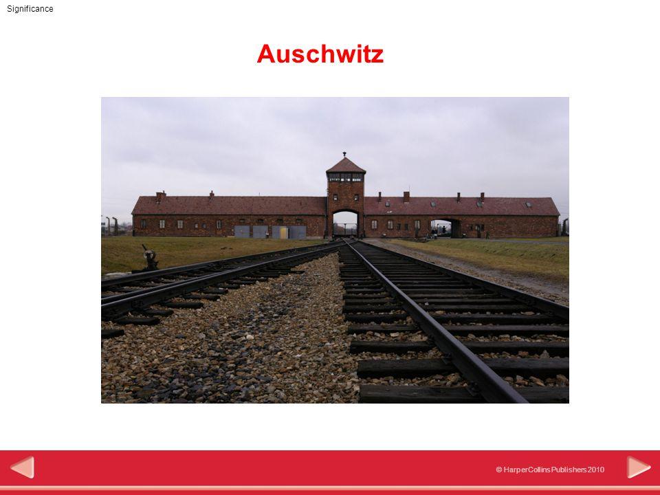 © HarperCollins Publishers 2010 Significance Auschwitz