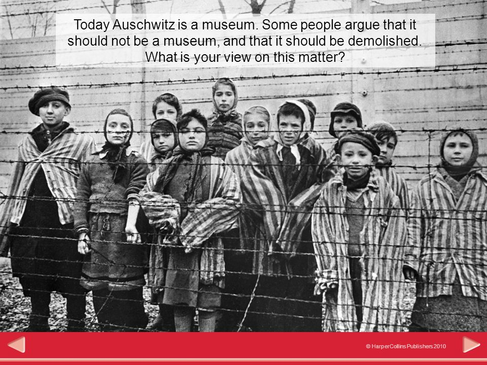 © HarperCollins Publishers 2010 Significance Today Auschwitz is a museum.
