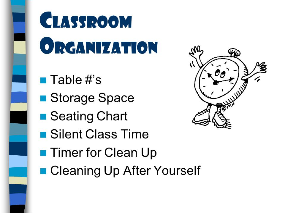 C lassroom O rganization Table #'s Storage Space Seating Chart Silent Class Time Timer for Clean Up Cleaning Up After Yourself