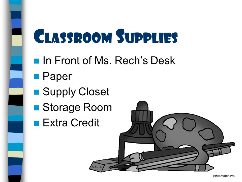 C LASSROOM S UPPLIES In Front of Ms. Rech's Desk Paper Supply Closet Storage Room Extra Credit