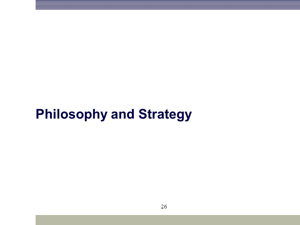 26 Philosophy and Strategy