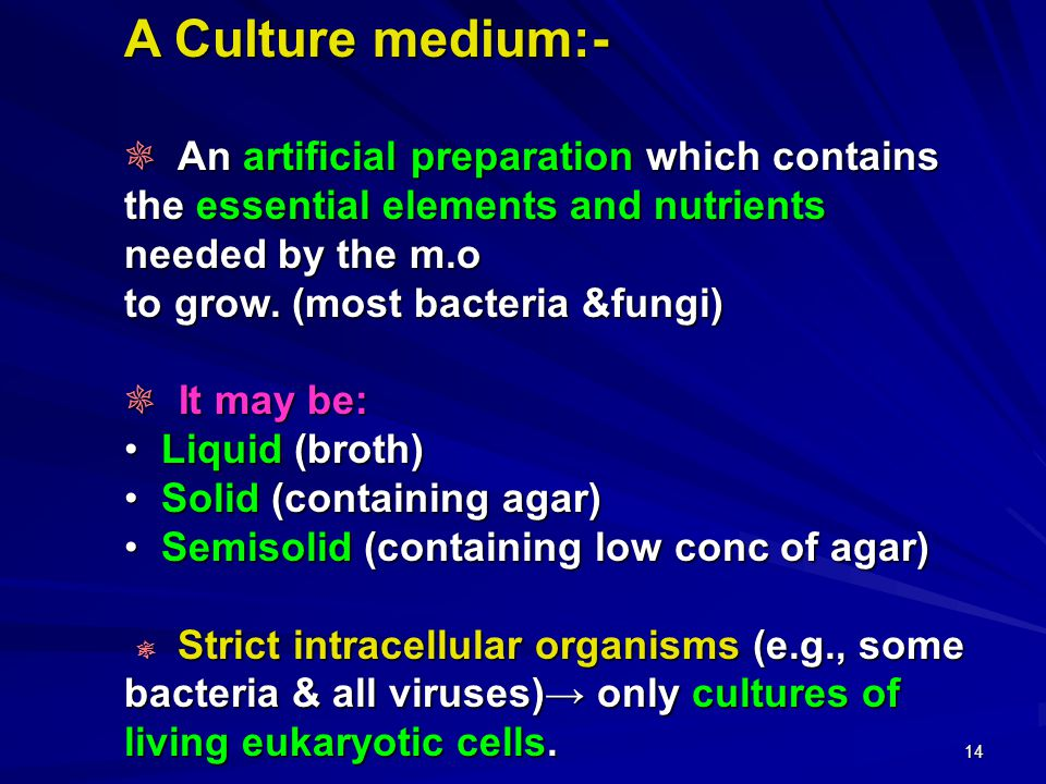 14 A Culture medium:- ❊ An artificial preparation which contains the essential elements and nutrients needed by the m.o to grow.