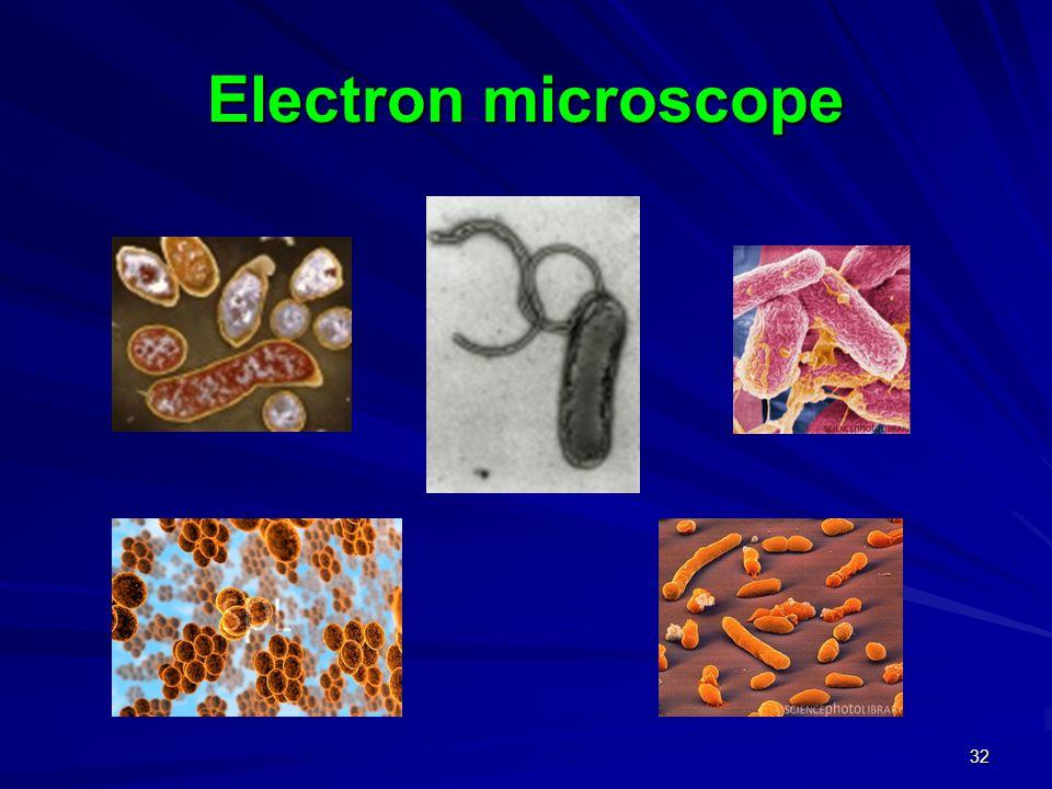 31 Light microscope vs. Electronic microscope Electron microscope Light microscope