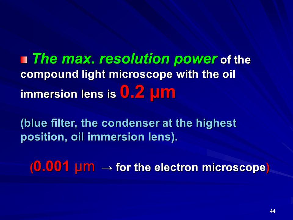 43 Resolving power = 0.61× wavelength of light used 0.61× wavelength of light used --------------------------------------------- --------------------------------------------- numerical aperture.