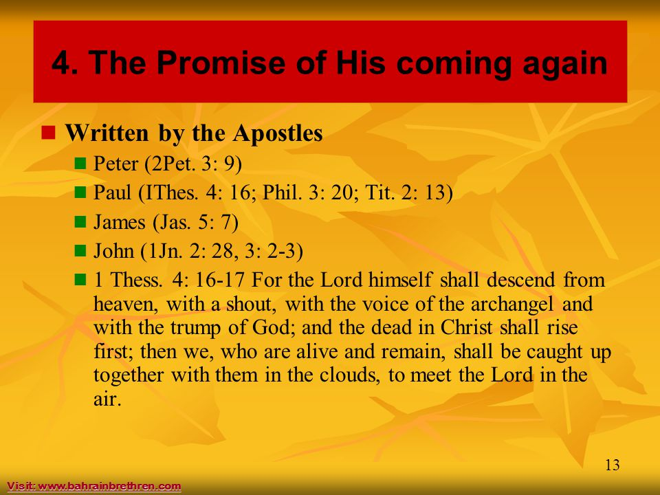 13 4. The Promise of His coming again Written by the Apostles Peter (2Pet.