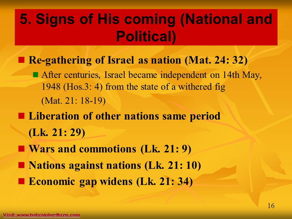 16 5. Signs of His coming (National and Political) Re-gathering of Israel as nation (Mat.