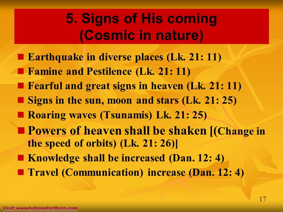 17 5. Signs of His coming (Cosmic in nature) Earthquake in diverse places (Lk.