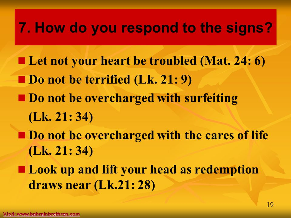 19 7. How do you respond to the signs. Let not your heart be troubled (Mat.