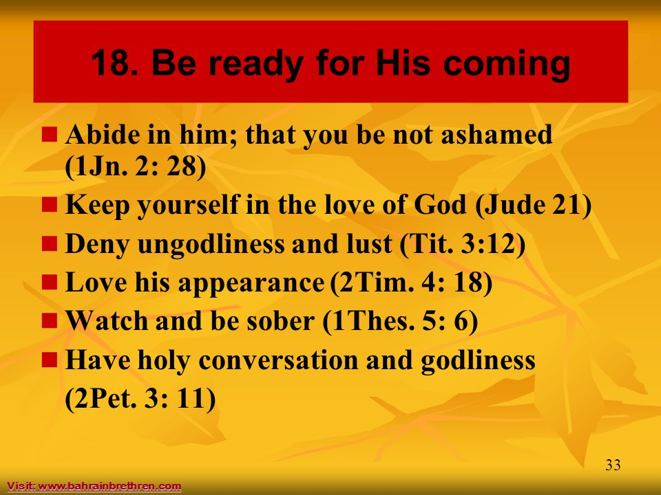 33 18. Be ready for His coming Abide in him; that you be not ashamed (1Jn.