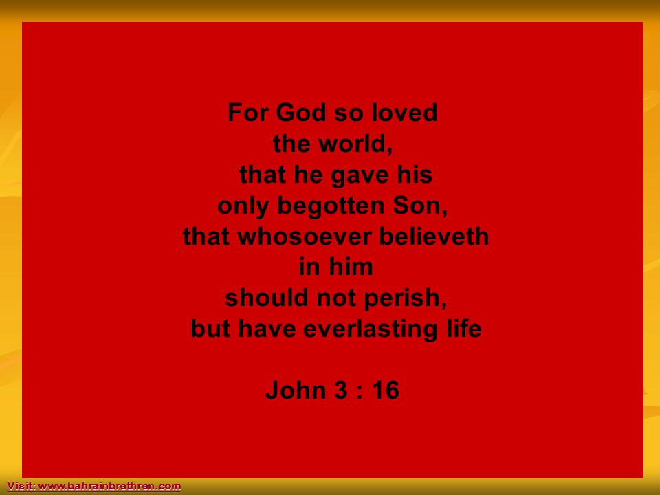35 For God so loved the world, that he gave his only begotten Son, that whosoever believeth in him should not perish, but have everlasting life John 3
