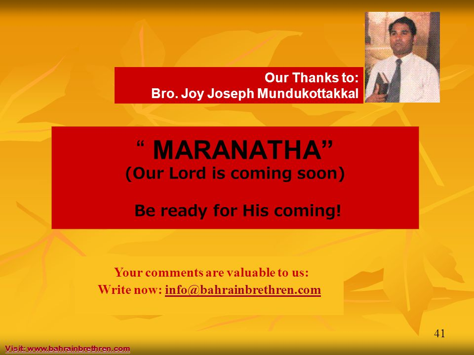 41 MARANATHA (Our Lord is coming soon) Be ready for His coming.