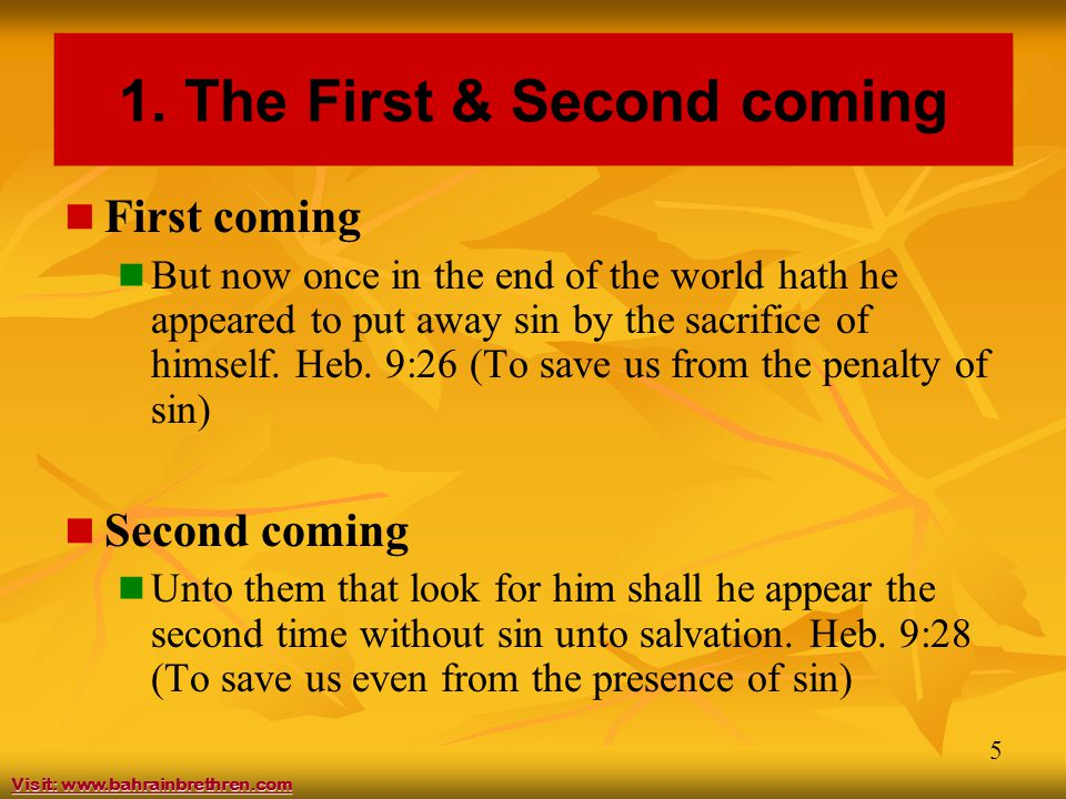 5 1. The First & Second coming First coming But now once in the end of the world hath he appeared to put away sin by the sacrifice of himself. Heb. 9: