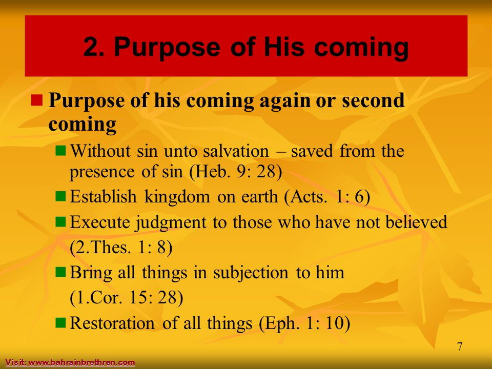 7 2. Purpose of His coming Purpose of his coming again or second coming Without sin unto salvation – saved from the presence of sin (Heb. 9: 28) Estab