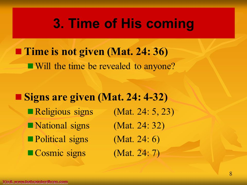 8 3. Time of His coming Time is not given (Mat. 24: 36) Will the time be revealed to anyone.