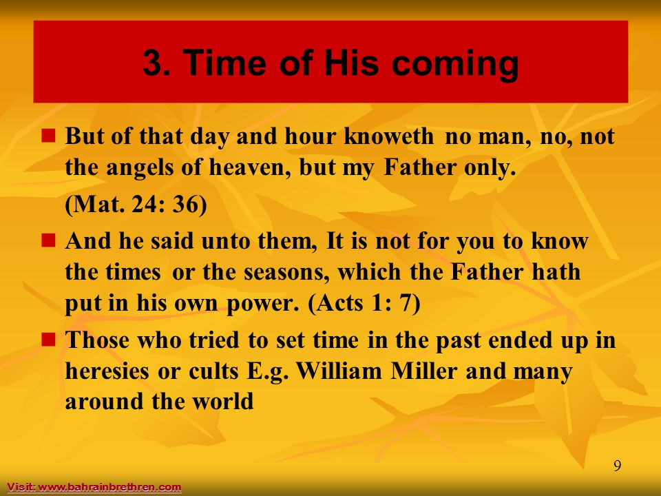 10 3.Time of His coming Any day from now (Rev. 22: 20) Is His delay a denial.