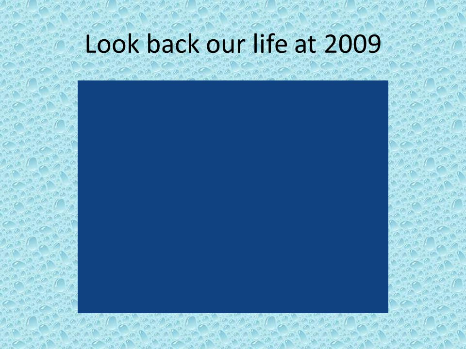 Look back our life at 2009