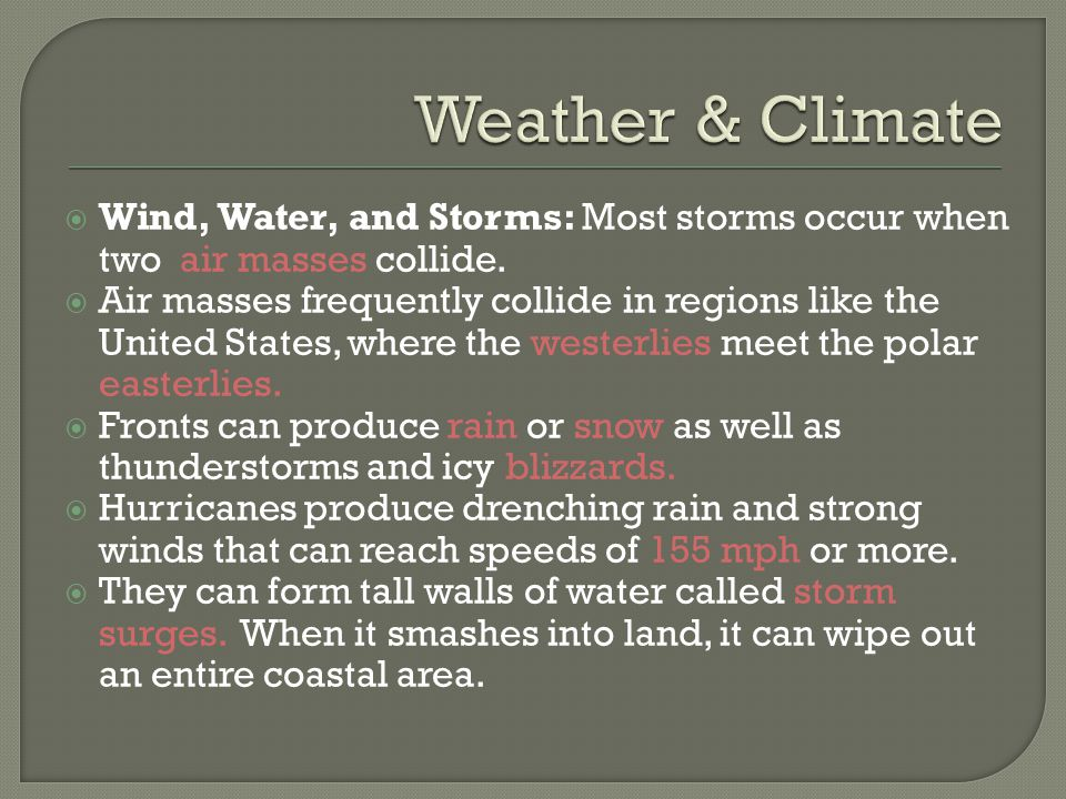  Wind, Water, and Storms: Most storms occur when two air masses collide.