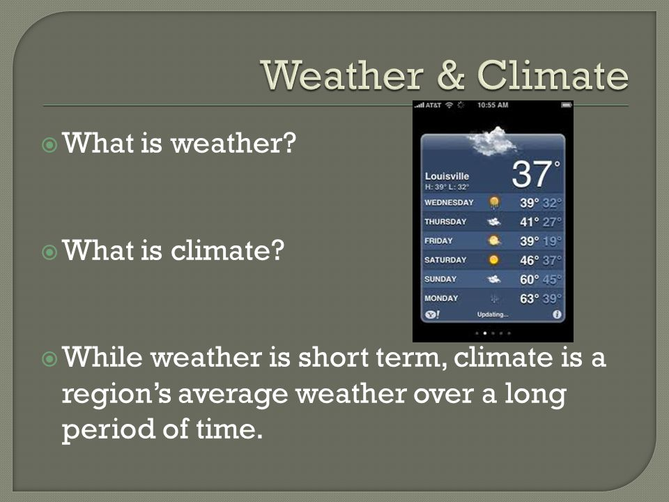  What is weather.  What is climate.