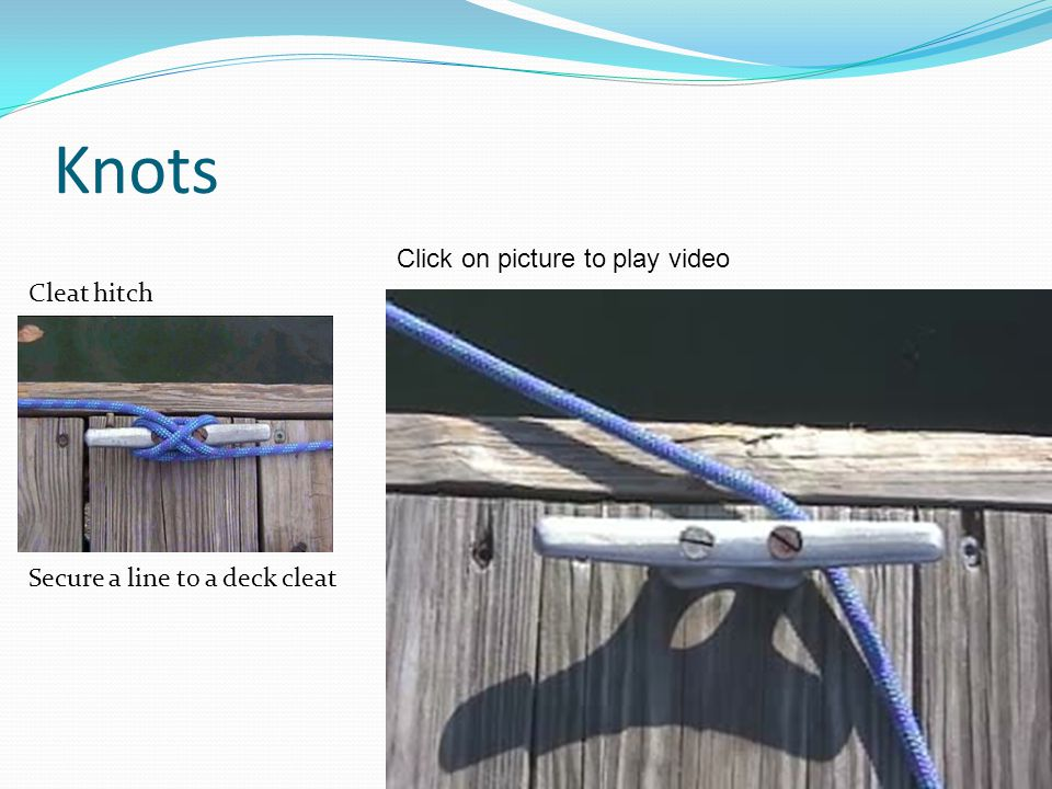 Knots Cleat hitch Secure a line to a deck cleat Click on picture to play video