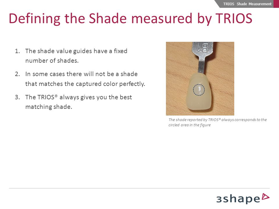 The shade reported by TRIOS® always corresponds to the circled area in the figure TRIOS Shade Measurement Defining the Shade measured by TRIOS 1.The s
