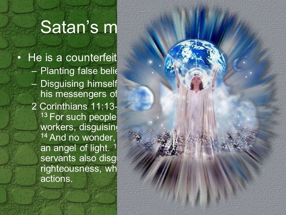 Satan's methods/schemes He is a counterfeiter. –Planting false believers among believers.