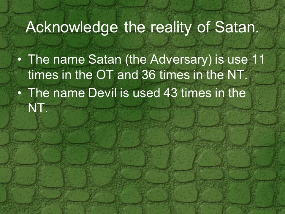 Acknowledge the reality of Satan.