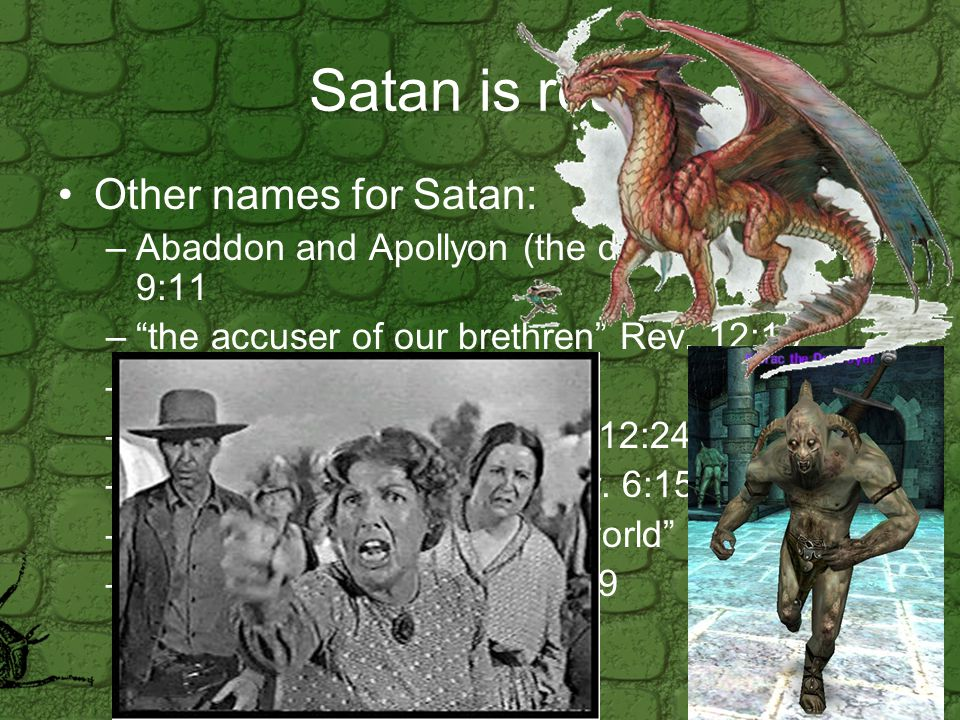 Satan is real.Other names for Satan: – an enemy Mat.