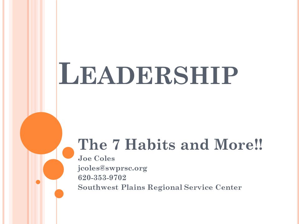 L EADERSHIP The 7 Habits and More!.