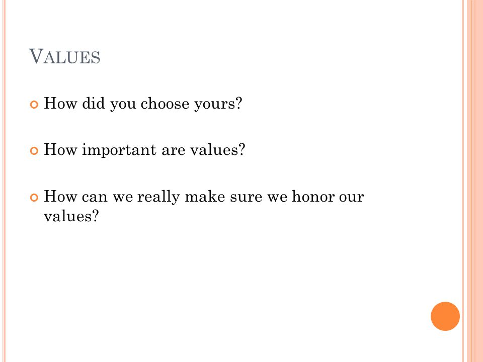 V ALUES How did you choose yours.How important are values.