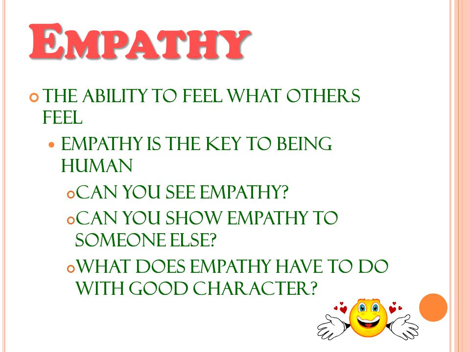 E MPATHY The ability to feel what others feel Empathy is the Key to being Human Can you see empathy.