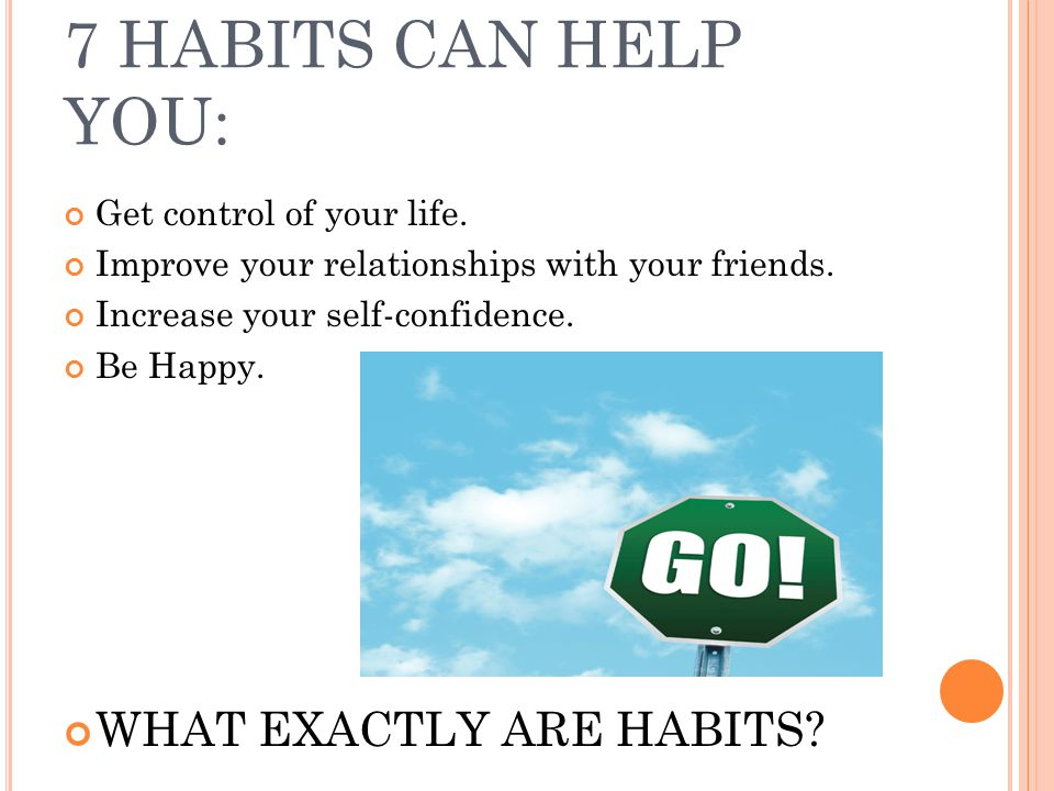 7 HABITS CAN HELP YOU: Get control of your life.Improve your relationships with your friends.