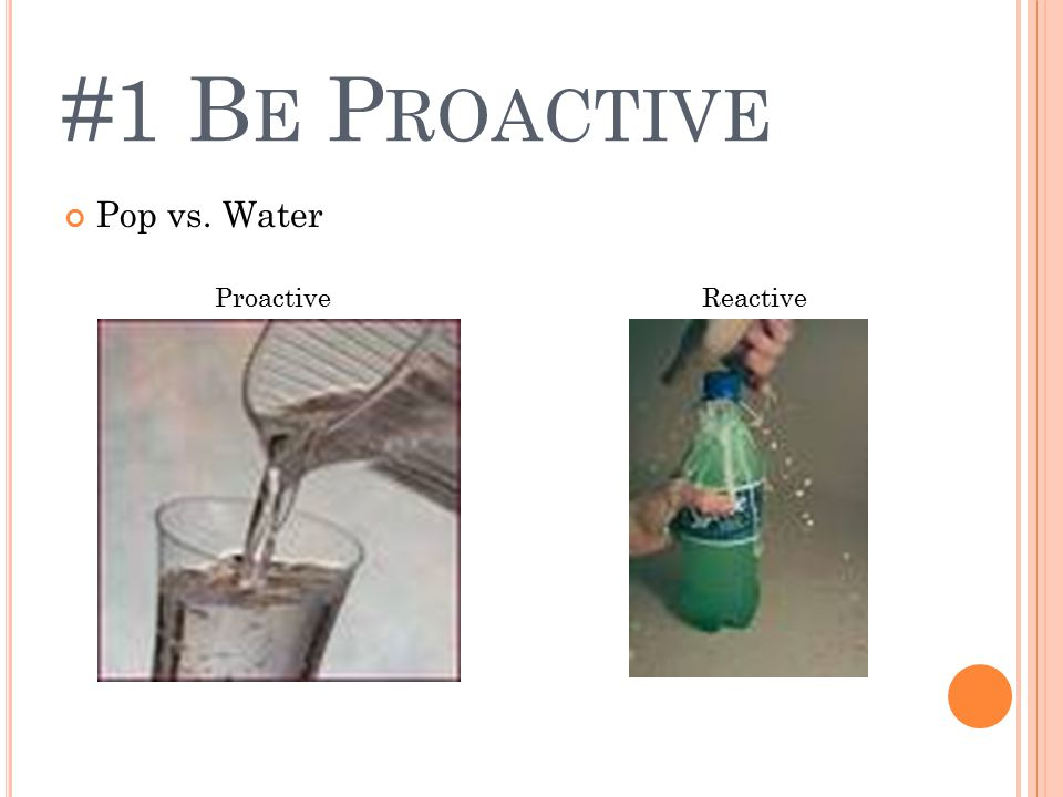 #1 B E P ROACTIVE Pop vs. Water ProactiveReactive