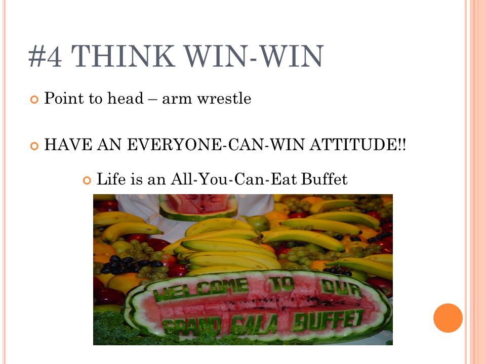 #4 THINK WIN-WIN Point to head – arm wrestle HAVE AN EVERYONE-CAN-WIN ATTITUDE!.