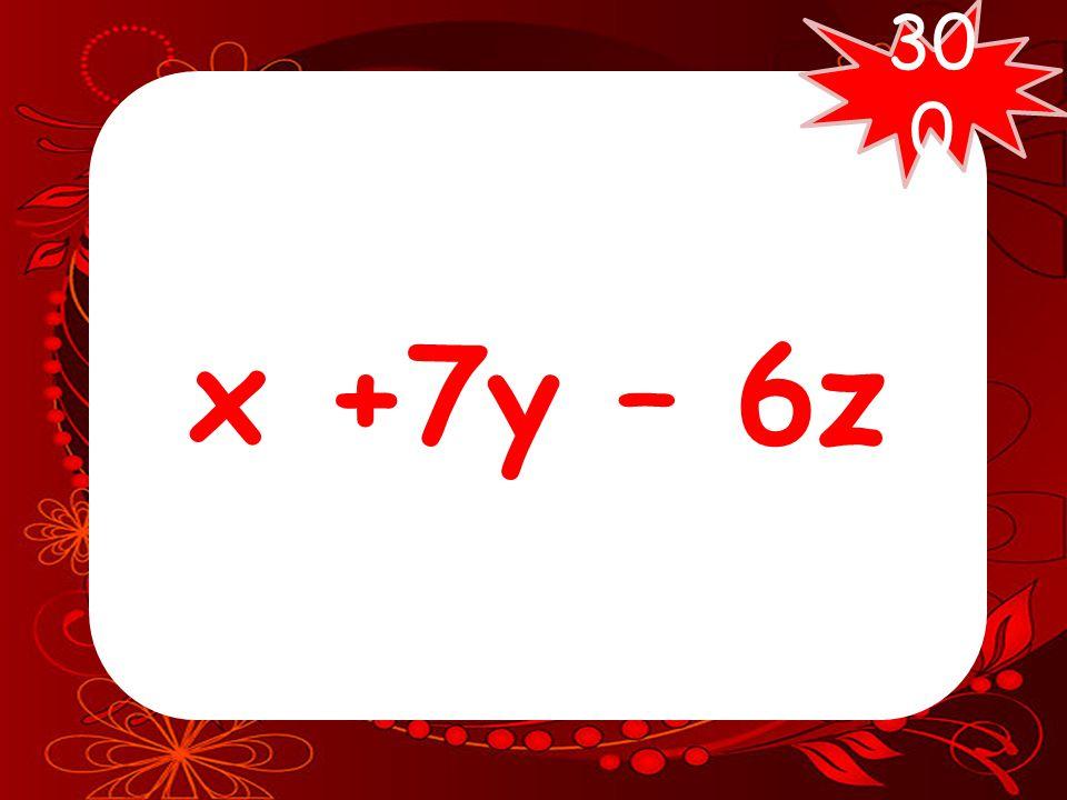 Combine like terms: 4x + 7y – 3x - 6z