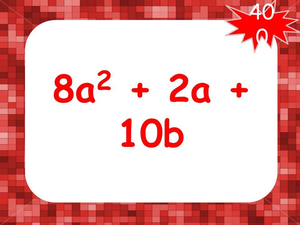 Combine like terms: 12a 2 + 3b – 4a 2 + 7b + 2a