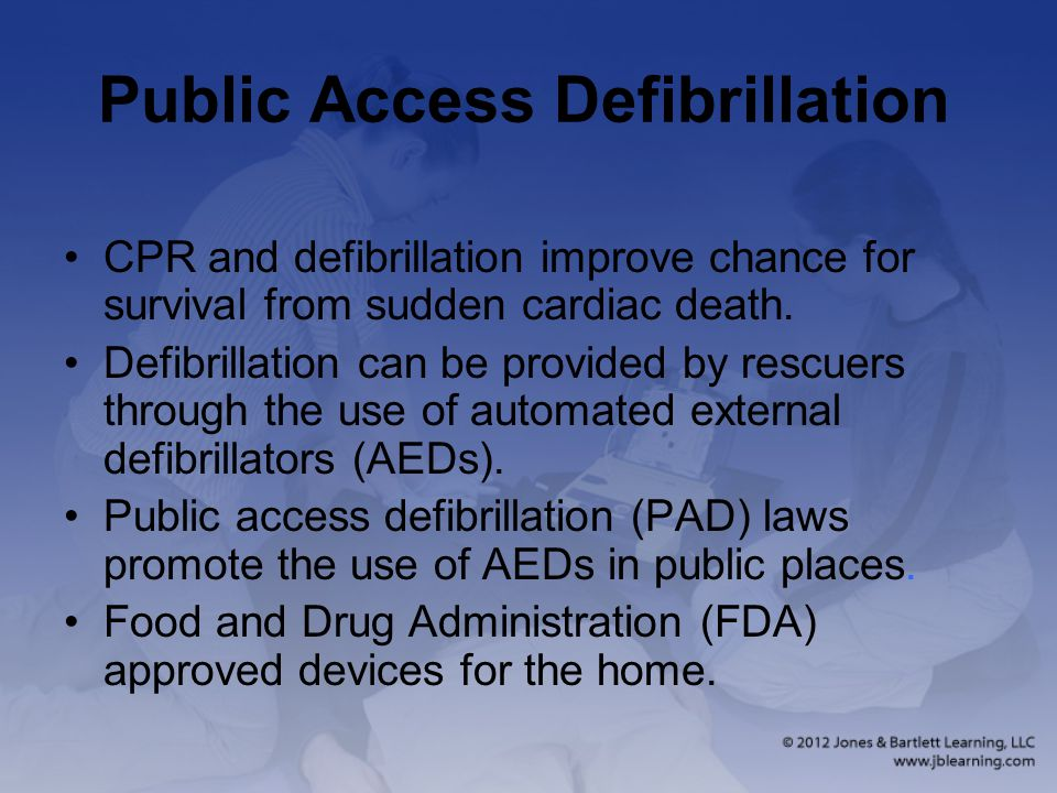 Public Access Defibrillation CPR and defibrillation improve chance for survival from sudden cardiac death.
