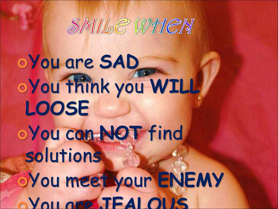 You are SAD You think you WILL LOOSE You can NOT NOT find solutions You meet your ENEMY You are JEALOUS