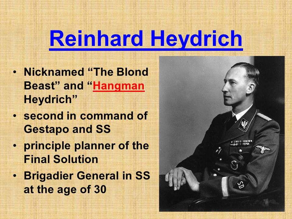 "Reinhard Heydrich Nicknamed ""The Blond Beast"" and ""Hangman Heydrich"" second in command of Gestapo and SS principle planner of the Final Solution Briga"